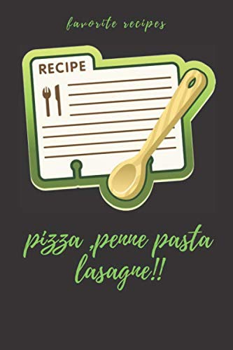 Pizza,Penne Pasta,Lasagne: favorite recipes/Blank Recipe Journal to Write in for Women, Make Your Own Cookbook.My Best Recipes And Personalized blank ... size 6x9.(family recipes journal)