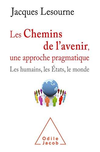 Les Chemins de l'avenir, une approche pragmatique: Les humains, les tats et le monde