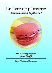 Le livre de la pâtisserie - Toutes les bases de la pâtisserie !