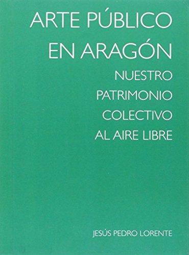 Arte público en Aragón: Nuestro patrimonio colectivo al aire libre (Cuadernos de Cultura Aragonesa) por Jesús Pedro Lorente Lorente