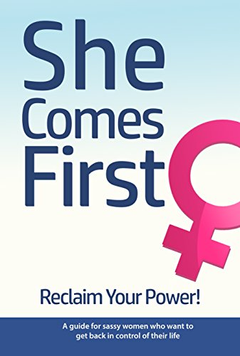 She Comes First: Reclaim Your Power! (English Edition)