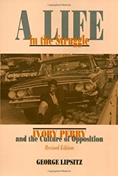 A Life In The Struggle: Ivory Perry and the Culture of Opposition (Critical Perspectives On The P) by [Lipsitz, George]