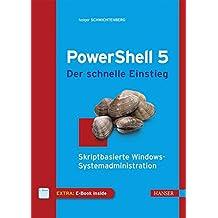 Windows PowerShell 5 - Der schnelle Einstieg: Skriptbasierte Windows-Systemadministration