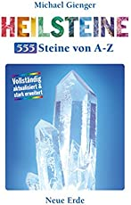 Heilsteine - 555 Steine von A-Z: Vollständig aktualisiert & stark erweitert