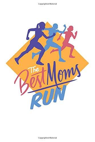 The Best Moms Run: Notizbuch / Tagebuch für Mütter und Läufer, Jogger zum Training für Marathon und zur Dokumentation von Läufen, Zeiten und Erfolgen, ca. A5 (6x9), liniert, 120 Seiten