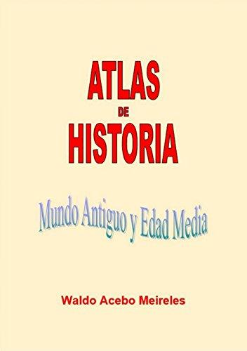 ATLAS DE HISTORIA: Mundo Antiguo y Edad Media por Waldo Acebo Meireles