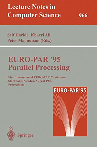 EURO-PAR '95: Parallel Processing : First International EURO-PAR Conference, Stockholm, Sweden, August 29 - 31, 1995. Proceedings (Lecture Notes in Computer Science)