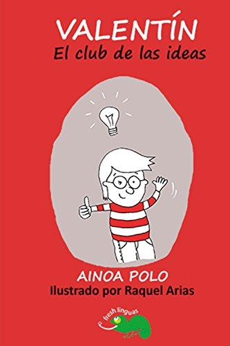 El club de las ideas: una divertida lectura grauada para mejorar tu español. A partir de nivel B1. (Valentín nº 3) por Ainoa Polo Sánchez