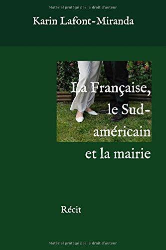 La Française, le Sud-américain et la mairie: Récit par Karin Lafont-Miranda