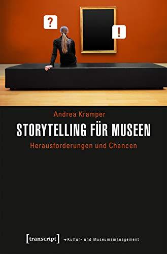 Storytelling für Museen: Herausforderungen und Chancen (Schriften zum Kultur- und Museumsmanagement)