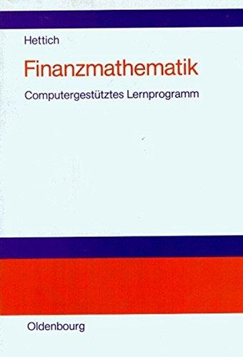 Finanzmathematik. Zwei 3 1/2'- Disketten für MS- DOS 3.3. Computergestütztes Lernprogramm von Günter Hettich