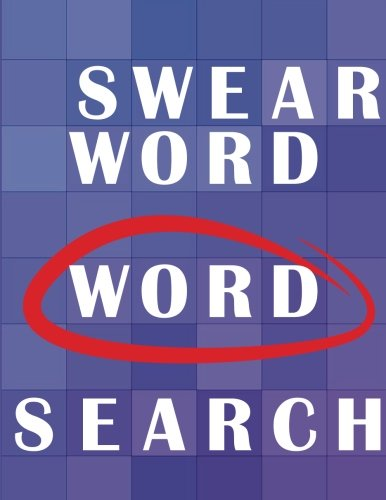 "SWEAR WORD -Word Search: 50 Cussword Puzzles for Adults. Relaxing Cussword Book, Sweary Puzzles Book For Fun, 8.5"" x 11"", Logic Swear Word Puzzles for Adults ( Sweary Word Searches )"