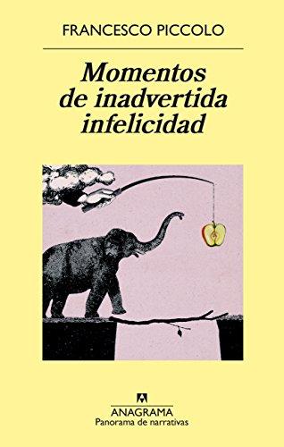 Momentos de inadvertida infelicidad (PANORAMA DE NARRATIVAS nº 916) de [Piccolo, Francesco