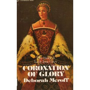 Coronation of Glory: The Story of Lady Jane Grey by Deborah Meroff (1998-10-01)