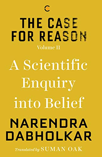 The Case for Reason: Volume Two: A Scientific Enquiry into Belief