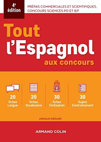 Tout l'espagnol aux concours - 4e ed.: Prépas commerciales et scientiques, concours sciences Po et IEP par Arnaud Hérard