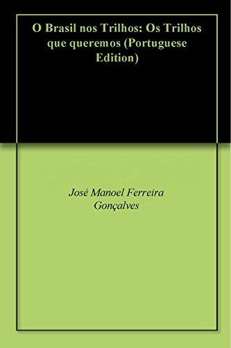 O Brasil nos Trilhos: Os Trilhos que queremos (Portuguese Edition) por José Manoel Ferreira Gonçalves