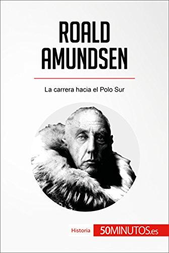 Roald Amundsen: La carrera hacia el Polo Sur (Historia) eBook ...