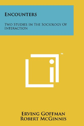 Encounters: Two Studies in the Sociology of Interaction
