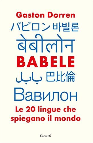 Babele: Le 20 lingue che spiegano il mondo (Italian Edition)