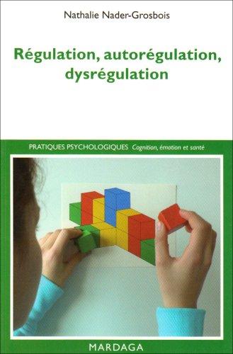 Régulation, autorégulation, dysrégulation: Pistes pour l'intervention et la recherche par  Nathalie Nader-Grosbois
