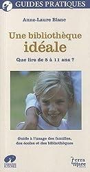 Une bibliothèque idéale : Que lire de 5 à 11 ans ? Guide à l'usage des familles