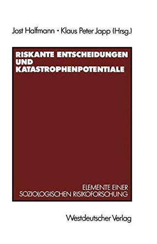 Riskante Entscheidungen und Katastrophenpotentiale: Elemente Einer Soziologischen Risikoforschung (German Edition)