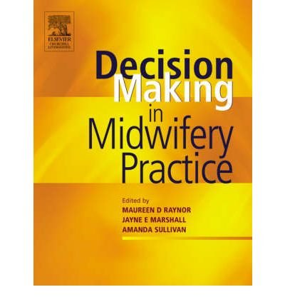 [(Decision-making in Midwifery Practice)] [ By (author) Maureen D. Raynor, By (author) Jayne E. Marshall, By (author) Amanda Sullivan ] [June, 2005]