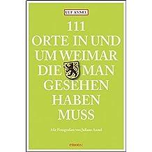 111 Orte in und um Weimar, die man gesehen haben muss: Reiseführer