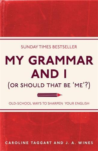 My Grammar and I (Or Should That Be 'Me'?): Old-School Ways to Sharpen Your English par Caroline Taggart, J. A. Wines
