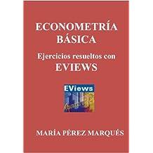 ECONOMETRIA BASICA. Ejercicios resueltos con EVIEWS (Spanish Edition)
