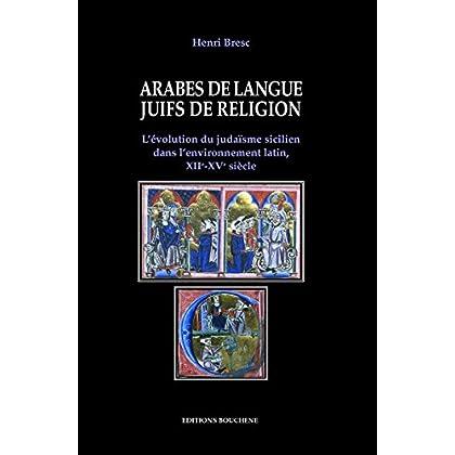 Arabes de langue, Juifs de religion: L'évolution du judaïsme sicilien dans l'environnement latin, XIIe-XVe siècles (Mediterrannee)