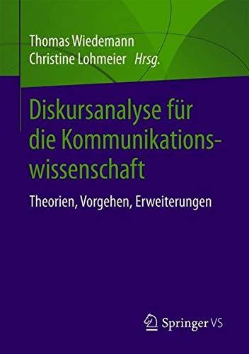 Diskursanalyse für die Kommunikationswissenschaft: Theorien, Vorgehen, Erweiterungen