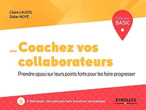 Coachez vos collaborateurs: Prendre appui sur leurs points forts pour les faire progresser par Didier Noyé