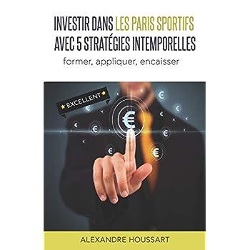 Investir dans les Paris Sportifs avec 5 Stratégies intemporelles: Former, appliquer, encaisser