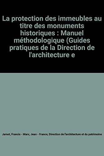 La protection des immeubles au titre des monuments historiques : Manuel méthodologique (Guides pratiques de la Direction de l'architecture et du patrimoine) par Francis Jamot