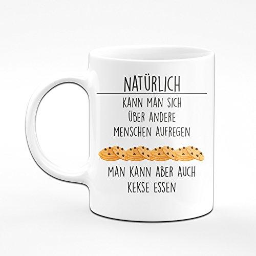 Tasse Natürlich Kann Man Sich über Andere aufregen. Man Kann aber Auch Kekse Essen - Kaffeetasse - Lustige Tassen - 2