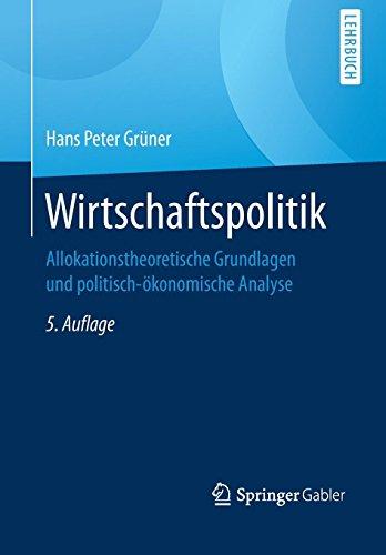Wirtschaftspolitik: Allokationstheoretische Grundlagen und politisch-ökonomische Analyse