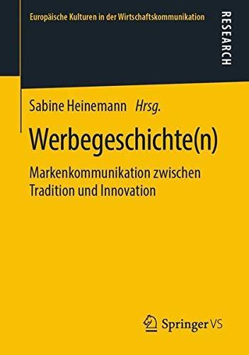 Werbegeschichte(n): Markenkommunikation zwischen Tradition und Innovation (Europäische Kulturen in der Wirtschaftskommunikation, Band 32)