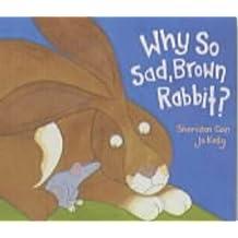 Why So Sad, Brown Rabbit? by Sheridan Cain (26-Feb-1999) Paperback