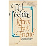 Letters to a Friend: The Correspondence Between T.H. White and L. J.