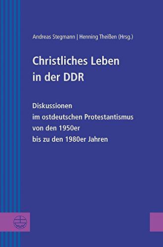 Christliches Leben in der DDR: Diskussionen im ostdeutschen Protestantismus von den 1950er bis zu dem 1980er Jahren (Greifswalder Theologische Forschungen (GThF))