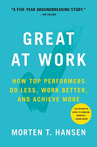 Great at Work: How Top Performers Do Less, Work Better, and Achieve More (English Edition)