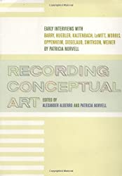 Recording Conceptual Art: Early Interviews with Barry, Huebler, Kaltenbach, LeWitt, Morris, Oppenheim, Siegelaub, Smithson, and Weiner by Patricia Norvell