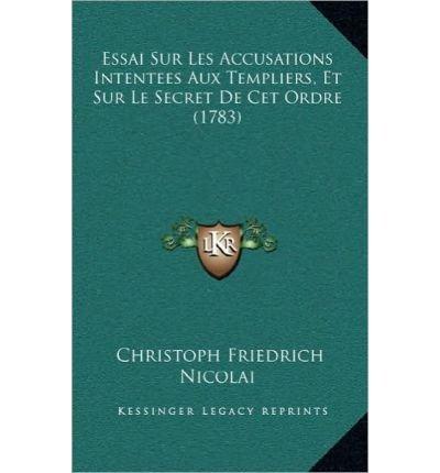 Essai Sur Les Accusations Intentees Aux Templiers, Et Sur Le Secret de CET Ordre (1783) (Hardback)(French) - Common