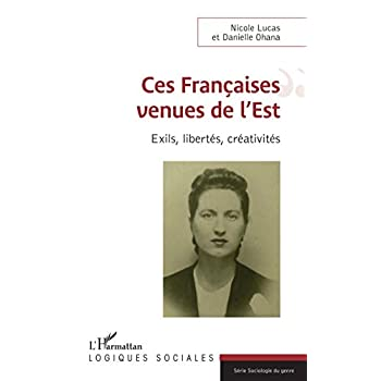 Ces Françaises venues de l'Est: Exils, libertés, créativités