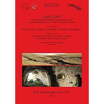Ahlat 2008: Seconda Campagna Di Indagini Sulle Strutture Rupestri /second Campaign Of Surveys On The Underground Structures