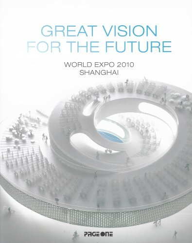 Great Vision For The Future: World Expo 2010 Shanghai