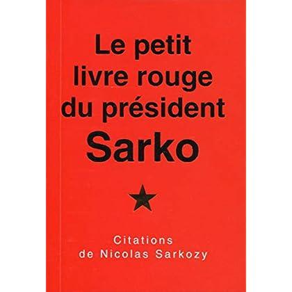 Le petit  livre rouge du président Sarko: Citations de Nicolas Sarkozy.