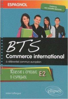 Espagnol BTS Commerce International  rfrentiel commun europen : Russir l'preuve E2 de Julien Laffargue ( 21 juillet 2010 )